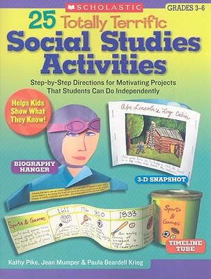 25 Totally Terrific Social Studies Activities By Pike, Kathy/ Mumper, Jean/ Krieg, Paula Beardell